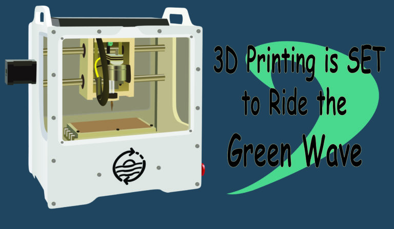 3D Printing is Set to Ride the Green Wave